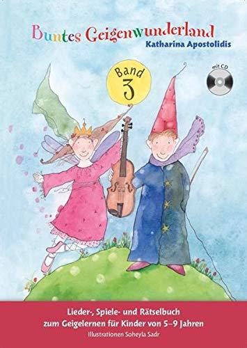 9783865438416: Buntes Geigenwunderland: Band (Book/CD) (Violinschule für Kinder 5-9): Lieder-, Spiele- und Rätselbuch zum Geigelernen für Kinder von 5-9 Jahren. Illustrationen Soheyla Sadr