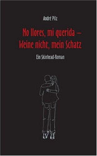 9783865460318: No llores, mi querida - Weine nicht, mein Schatz: Ein Skinhead-Roman