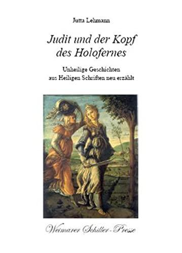 Judit und der Kopf des Holofernes: Unheilige Geschichten aus Heiligen Schriften neu erzählt: ...