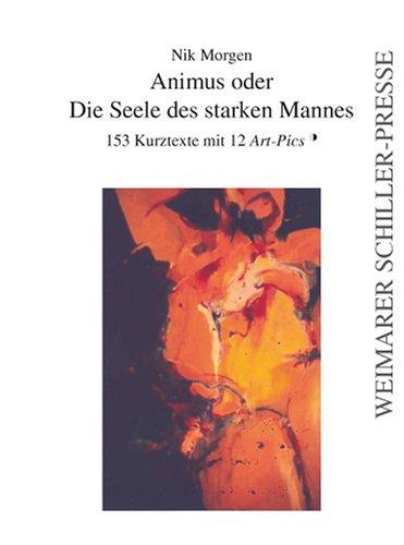 9783865484154: Animus oder Die Seele des starken Mannes: 153 Kurztexte mit 12 Art-Pics