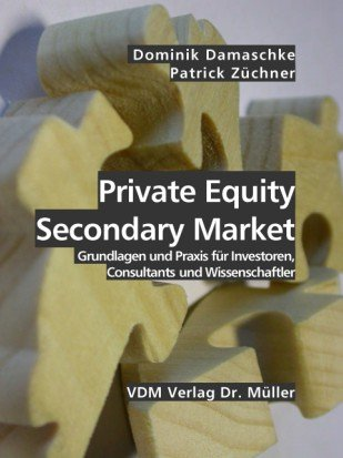 9783865501578: Private Equity Secondary Market: Grundlagen und Praxis f�r Investoren, Consultants und Wissenschaftler