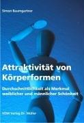 9783865502544: Attraktivität von Körperformen: Durchschnittlichkeit als Merkmal weiblicher und männlicher Schönheit