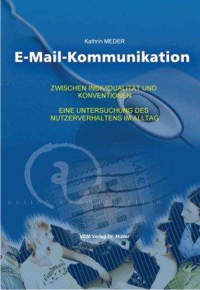 E-Mail-Kommunikation: Zwischen Individualität und Konventionen eine Untersuchung des ...