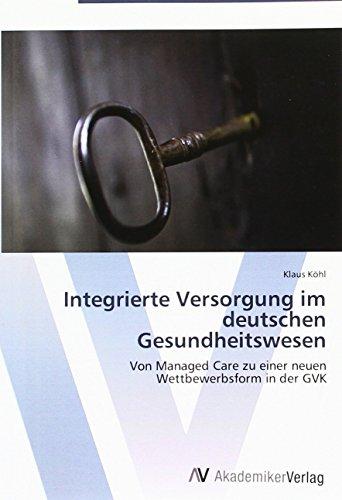 9783865504340: Integrierte Versorgung im deutschen Gesundheitswesen: Von Managed Care zu einer neuen Wettbewerbsform in der GKV