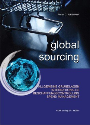 9783865505286: Global Sourcing: Allgemeine Grundlagen, internationales Beschaffungscontrolling, Spend Management