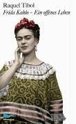Frida Kahlo Ein offenes leben - Tibol, Raquel