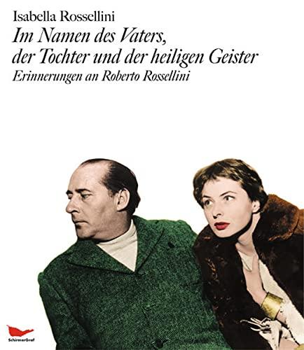 Im Namen des Vaters, der Tochter und der heiligen Geister: Erinnerungen an Roberto Rossellini - signiert - Rossellini, Isabella