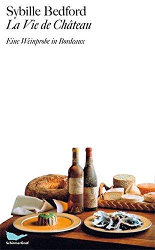 La vie de Chateau : Eine Weinprobe in Bordeaux. Aus dem Englischen von Matthias Fienbork. - Bedford, Sybille