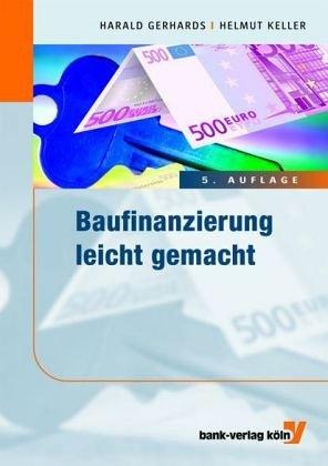 Baufinanzierung leicht gemacht: Gerhards, Harald; Keller,