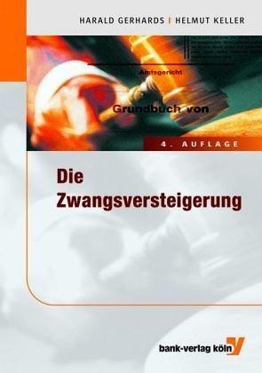 Die Zwangsversteigerung: Immobilien in der Zwangsversteigerung Gerhards, Harald and Keller, Helmut:...