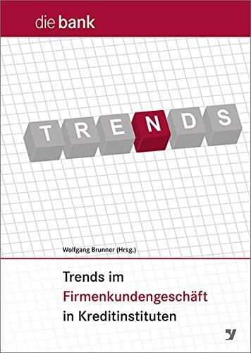 Trends im Firmenkundengeschäft in Kreditinstituten: Wolfgang L. Brunner