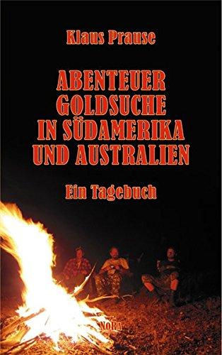 9783865571366: Abenteuer Goldsuche in Südamerika und Australien: Ein Tagebuch
