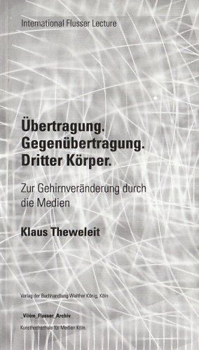 9783865601407: Klaus Theweleit. �bertragung, Gegen�bertragung, Dritter K�rper: Zur Gehirnver�nderung durch neue Medien. Flusser Lectures