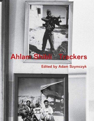 Ahlam Shibli Trackers: Ahlam Shibli. Szymczyk,
