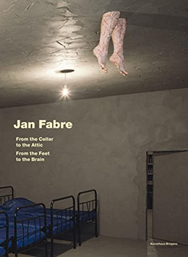 9783865605351: Jan Fabre: From the Cellar to the Attic-from the Feet to the Brain