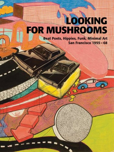 9783865605481: Looking for Mushrooms: Beat Poets, Hippies, Funk, Minimal Art : San Francisco, 1955-68