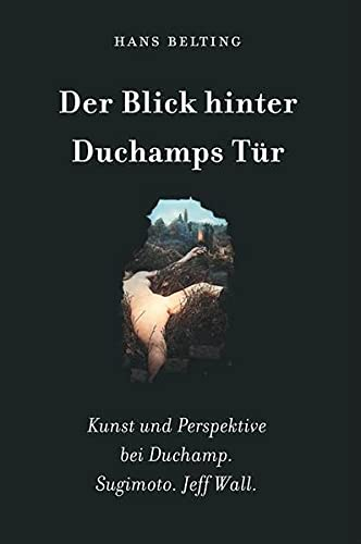 Looking through Duchamp's Door: Belting, Hans