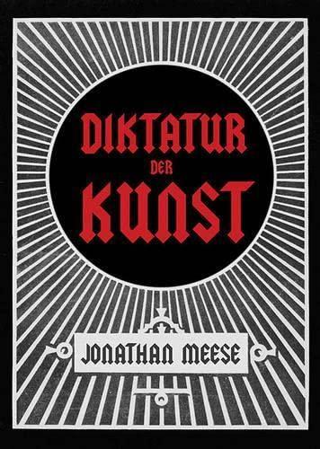 Jonathan Meese. Die Diktatur der Kunst. Das radikalste Buch: Jonathan Meese