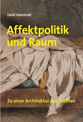 9783865606778: Heidi Helmhold. Affektpolitik und Raum: Zu einer Architektur des Textilen