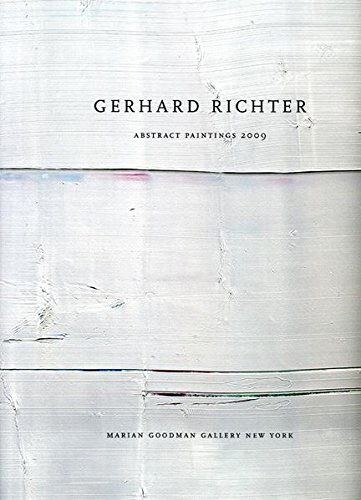 9783865607522: Gerhard Richter. Abstract Paintings 2009: Marian Goodman Gallery New York