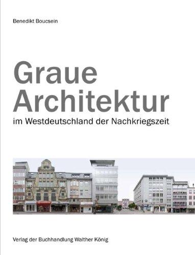 Boucsein, Benedikt. Graue Architektur. Bauen im Westdeutschland der Nachkriegszeit - Benedikt Boucsein