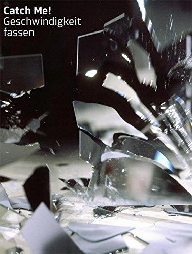Catch Me! Geschwindigkeit Fassen: Katalog Zur Ausstellung: Hrsg. V.: Peter