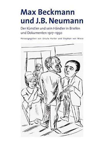 Max Beckmann und J.B. Neumann. Der Künstler und sein Händler in Briefen und Dokumenten ...