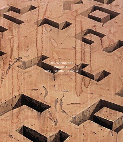 Los Carpinteros Handwork: Constructing the World: S�nchez, Dagoberto Rodr�guez, Vald�s, Marco ...
