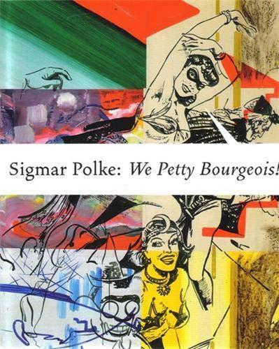 Sigmar Polke: We Petty Bourgeois!: Lange-Berndt, Petra; Rubel, Dietmar