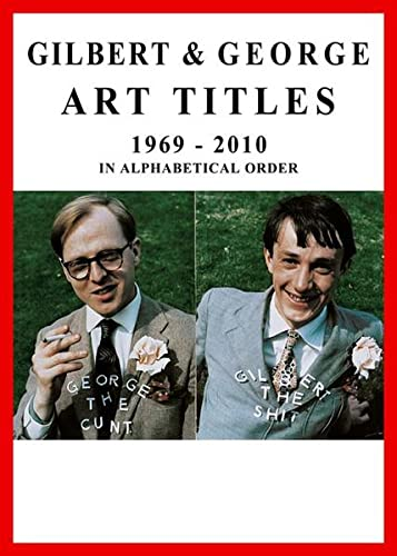 Gilbert & George: Art Titles 1969-2010 (Paperback)