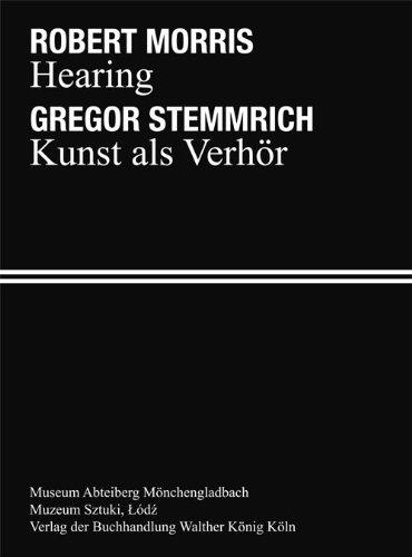 ROBERT MORRIS: HEARING, GREGOR STEMMRICH: KUNST ALS VERHOR/ROBERT MORRIS: PRZE, SLUCHANIE, GREGOR STEMMRICH: SLUCHAJAC, PREZE, SLUCHANIA (Gregor Stemmrich: Art as Interrogation). - Susanne Titz and Katarzyna S, Editors