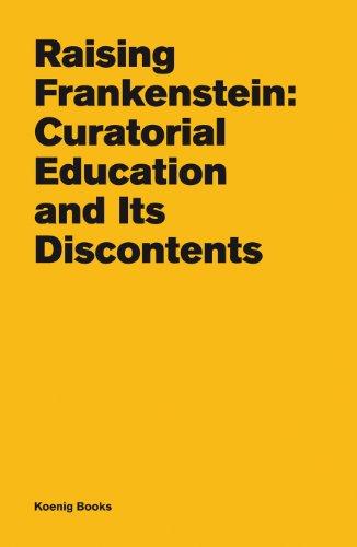 Raising Frankenstein: Curatorial Education and its Discontents: Fischer, Barbara; Gleadowe,