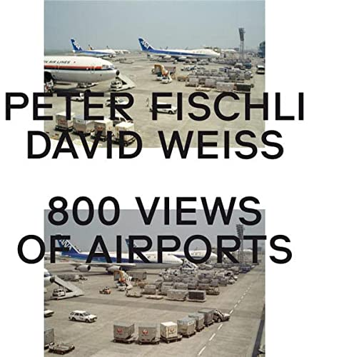 9783865609328: Peter Fischli & David Weiss: 800 Views of Airports