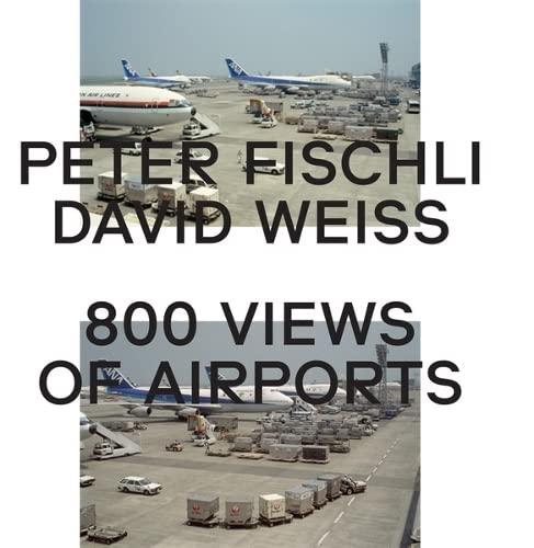 9783865609328: Peter Fischli & David Weiss: 800 Views of Airports