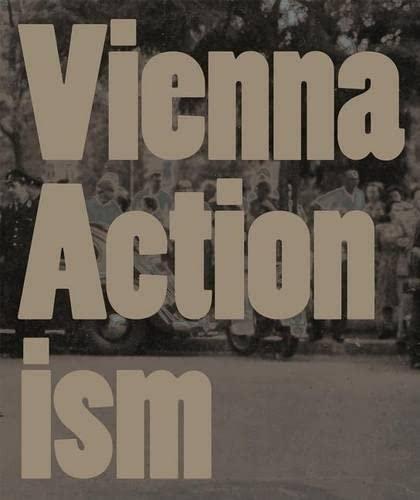 Vienna Actionism: Art and Upheaval in 1960s Vienna: Eva Badura-Triska