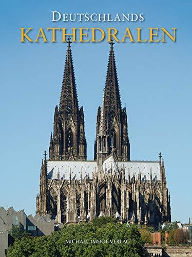 Deutschlands Kathedralen: Geschichte und Baugeschichte der Bischofskirchen vom frühen Christentum bis heute
