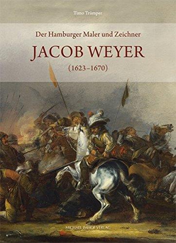 9783865683229: Der Hamburger Maler und Zeichner Jacob Weyer (1623-1670)