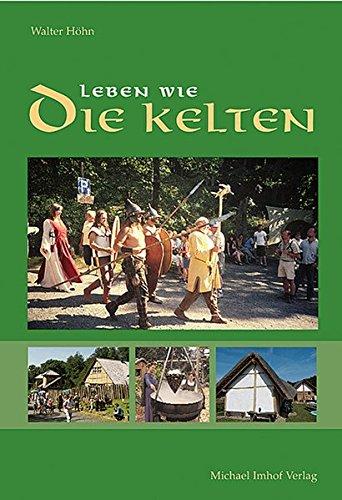 Leben wie die Kelten: Imhof Verlag
