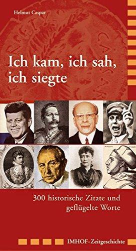 9783865684950: ICH KAM, ICH SAH, ICH SIEGTE: 300 historische Zitate und geflügelte Worte