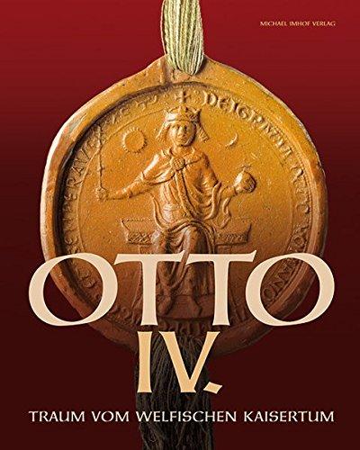 9783865685001: OTTO IV: TRAUM VOM WELFISCHEN KAISERTUM