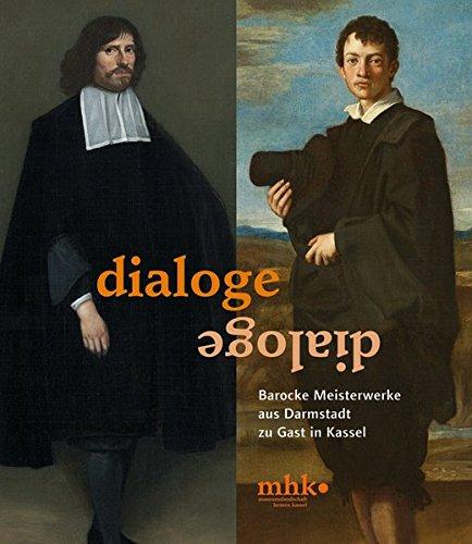 Dialoge. Meisterwerke aus den Sammlungen aus Darmstadt und Kassel.: Hg. Museumslandschaft Hessen ...