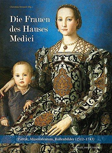 9783865686879: Die Frauen des Hauses Medici: Politik, Mäzenatentum, Rollenbilder (1512-1743)
