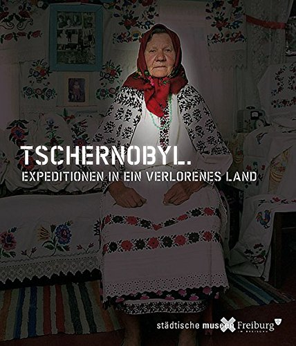 Tschernobyl: Expeditionen in ein verlorenes Land