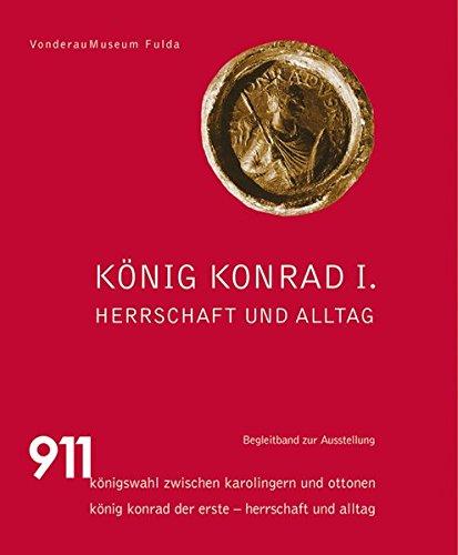9783865687005: König Konrad I.: Herrschaft und Alltag