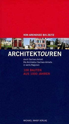 9783865687265: Architektouren durch Sachsen-Anhalt - 100 Bauten aus 1000 Jahren: Die Architektur Sachsen-Anhalts in sechs Regionen - Von Arendsee bis Zeitz