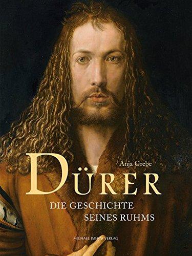 Dürer - Die Geschichte seines Ruhms: Anja Grebe
