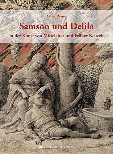 Samson und Delila in der Kunst von Mittelalter und Früher Neuzeit.: Von Xenia Ressos. ...