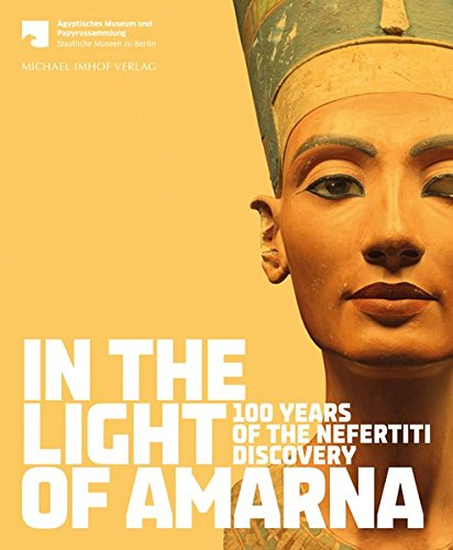 9783865688484: In the Light of Amarna: 100 Years of the Nefertiti Discovery