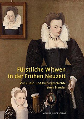 9783865688538: F�rstliche Witwen in der Fr�hen Neuzeit: Zur Kunst- und Kulturgeschichte eines Standes
