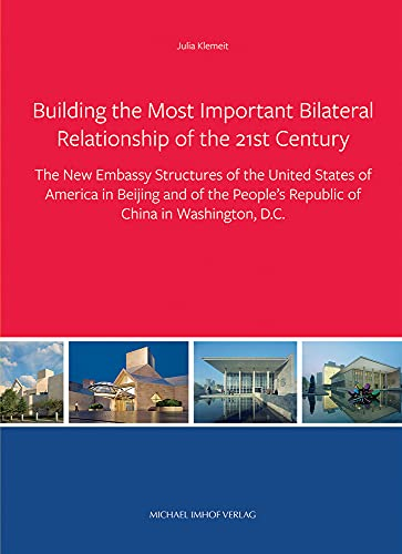 Building the Most Important Bilateral Relationship of the 21st Century: The New Embassy Structures ...